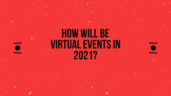 Virtual Events in 2021